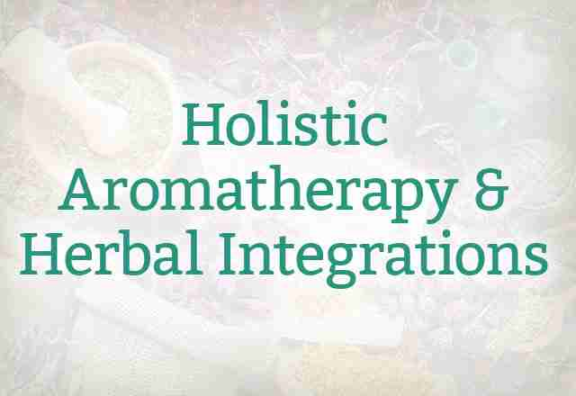 Holistic Aromatherapy & Herbal Integrations