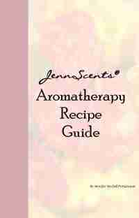 JennScents Aromatherapy Recipe Guide