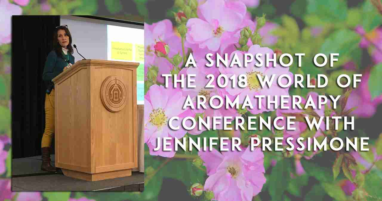 A Snapshot of the 2018 World Of Aromatherapy Conference